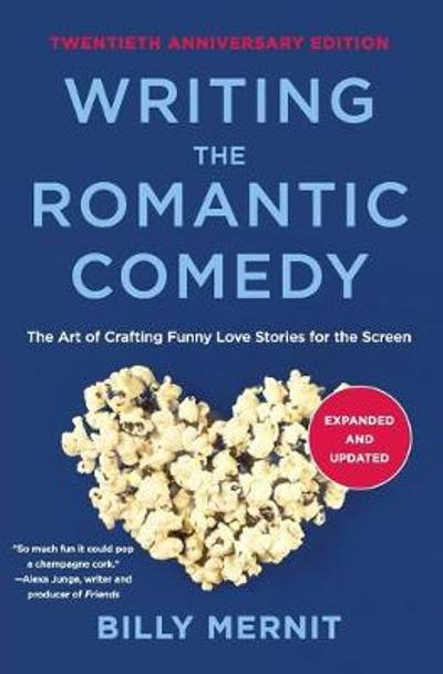 Writing The Romantic Comedy, 20th Anniversary Expanded and Updated Edition - Billy Mernit