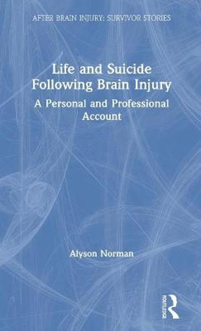 Life and Suicide Following Brain Injury - Alyson Norman