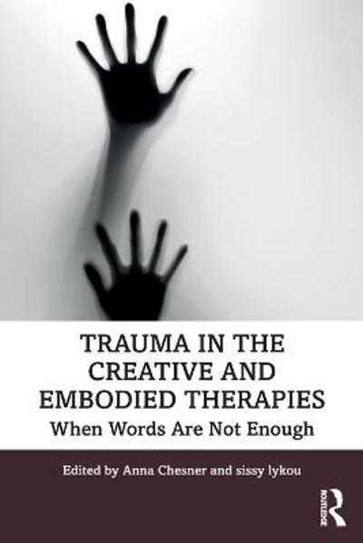 Trauma in the Creative and Embodied Therapies - Anna Chesner