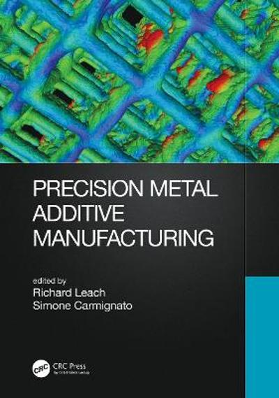 Precision Metal Additive Manufacturing - Richard Leach