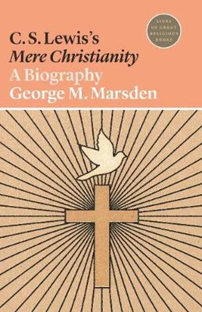 C. S. Lewis's Mere Christianity - George M. Marsden