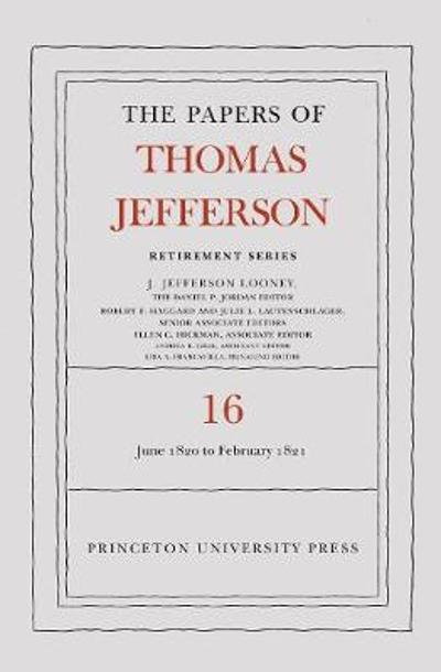 The Papers of Thomas Jefferson: Retirement Series, Volume 16 - Thomas Jefferson
