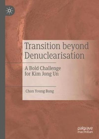 Transition beyond Denuclearisation - Chan Young Bang
