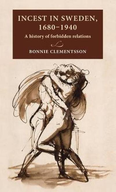 Incest in Sweden, 1680-1940 - Bonnie Clementsson