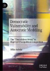 Democratic Vulnerability and Autocratic Meddling - Mika Aaltola