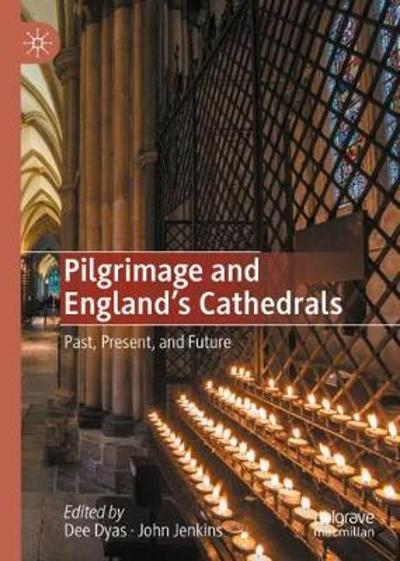 Pilgrimage and England's Cathedrals - Dee Dyas
