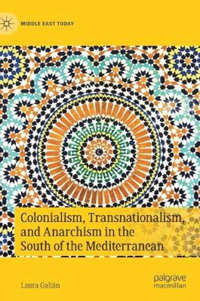 Colonialism, Transnationalism, and Anarchism in the South of the Mediterranean - Laura Galian