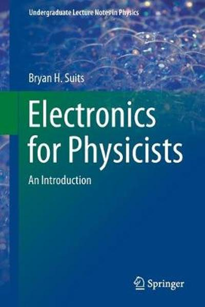 Electronics for Physicists - Bryan H. Suits