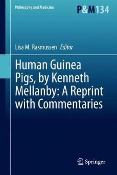 Human Guinea Pigs, by Kenneth Mellanby: A Reprint with Commentaries - Lisa M. Rasmussen