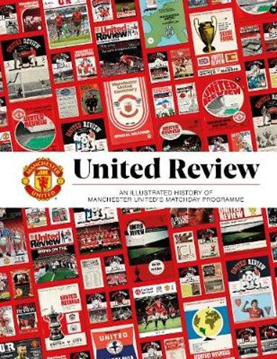 United Review: The Illustrated History of Manchester United's Matchday Programme - Manchester United