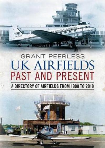 UK Airfields Past and Present - Grant Peerless