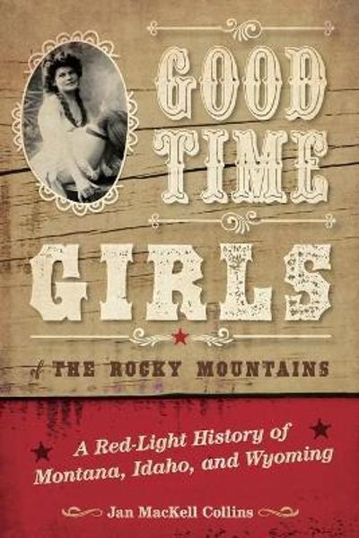 Good Time Girls of the Rocky Mountains - Jan MacKell Collins