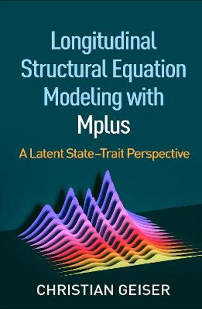 Longitudinal Structural Equation Modeling with Mplus - Christian Geiser
