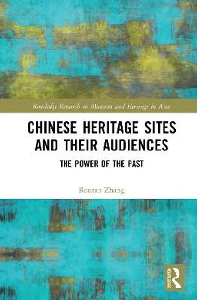Chinese Heritage Sites and their Audiences - Rouran Zhang