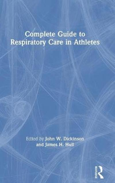 Complete Guide to Respiratory Care in Athletes - John W. Dickinson