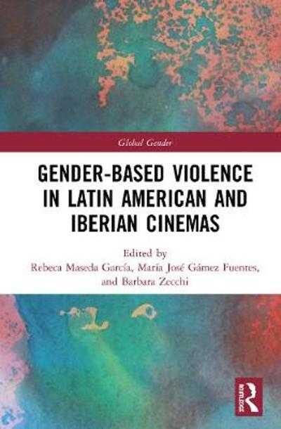 Gender-Based Violence in Latin American and Iberian Cinemas - Rebeca Maseda Garcia