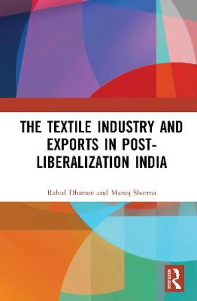 The Textile Industry and Exports in Post-Liberalization India - Rahul Dhiman