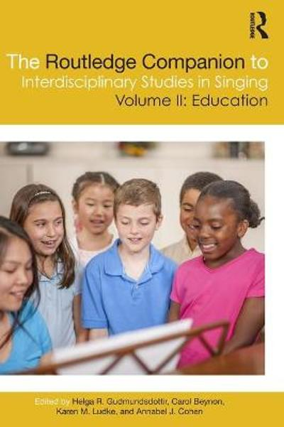 The Routledge Companion to Interdisciplinary Studies in Singing, Volume II: Education - Helga R. Gudmundsdottir