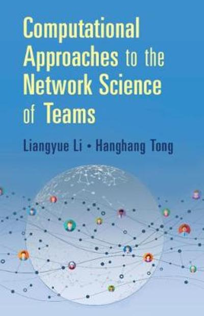 Computational Approaches to the Network Science of Teams - Liangyue Li