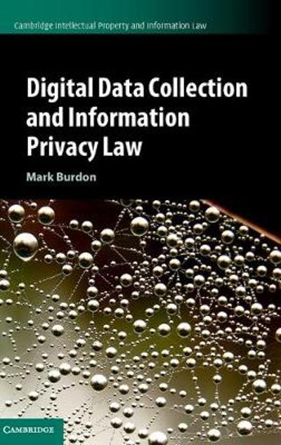 Digital Data Collection and Information Privacy Law - Mark Burdon
