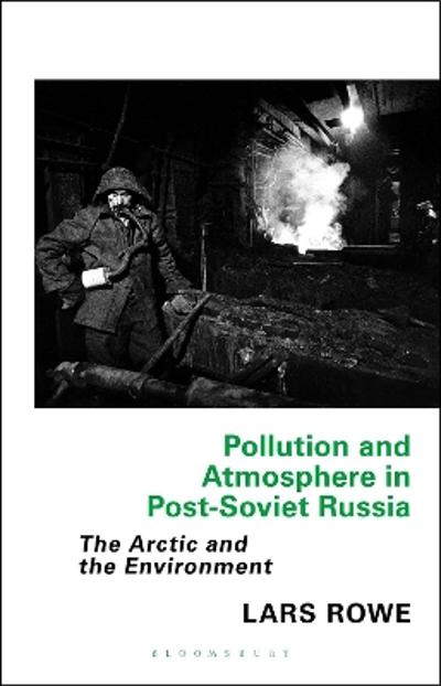 Pollution and Atmosphere in Post-Soviet Russia - Lars Rowe