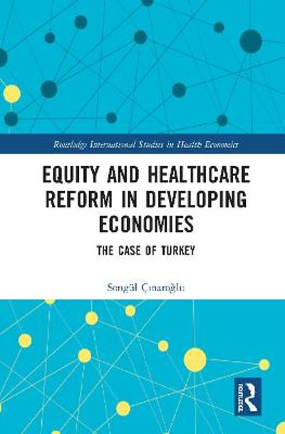 Equity and Healthcare Reform in Developing Economies - Songul Cinaroglu