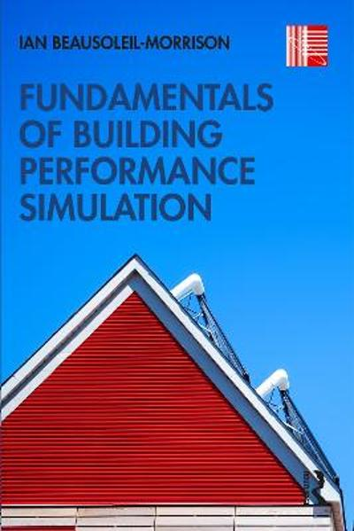 Fundamentals of Building Performance Simulation - Ian Beausoleil-Morrison