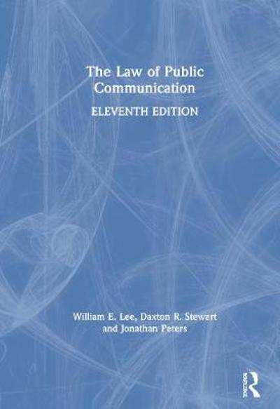 The Law of Public Communication, 11th Edition - William E. Lee