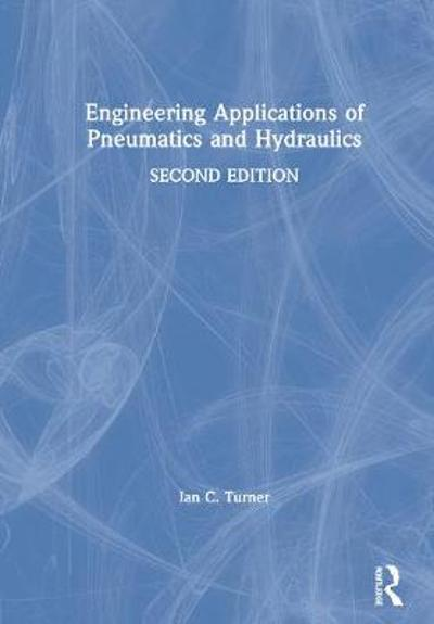 Engineering Applications of Pneumatics and Hydraulics - Ian C. Turner