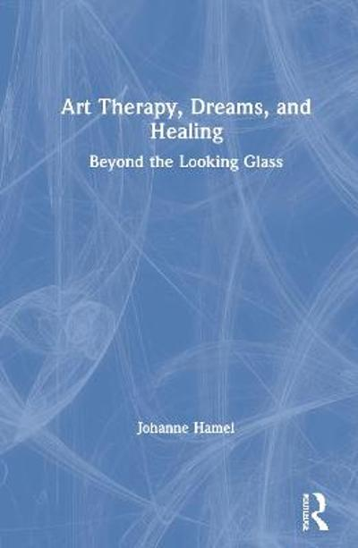Art Therapy, Dreams, and Healing - Johanne Hamel