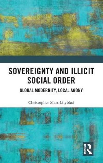 Sovereignty and Illicit Social Order - Christopher Marc Lilyblad