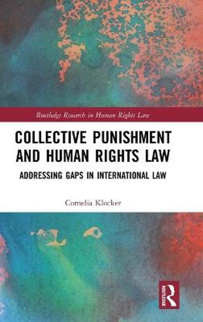 Collective Punishment and Human Rights Law - Cornelia Klocker
