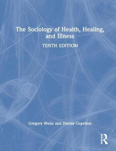The Sociology of Health, Healing, and Illness - Gregory L. Weiss