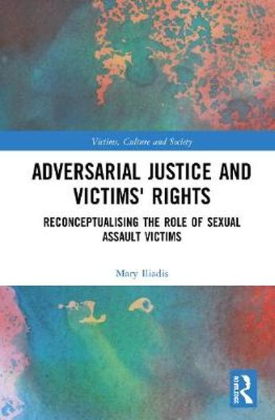 Adversarial Justice and Victims' Rights - Mary Iliadis