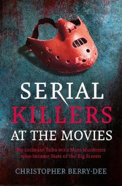 Serial Killers at the Movies - Christopher Berry-Dee