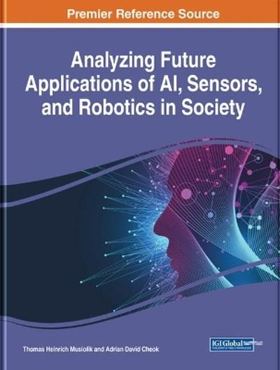 Analyzing Future Applications of AI, Sensors, and Robotics in Society - Thomas Heinrich Musiolik