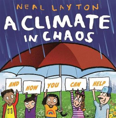 A Climate in Chaos: and how you can help - Neal Layton