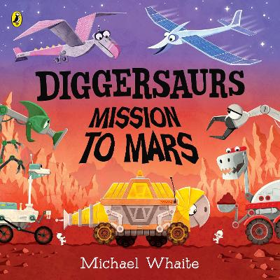 Diggersaurs: Mission to Mars - Michael Whaite