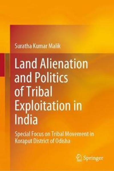 Land Alienation and Politics of Tribal Exploitation in India - Suratha Kumar Malik