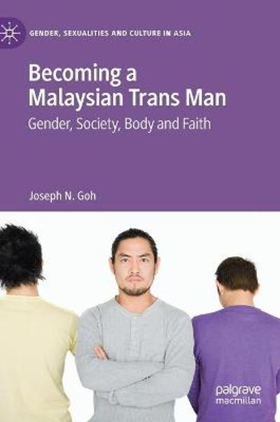 Becoming a Malaysian Trans Man - Joseph N. Goh