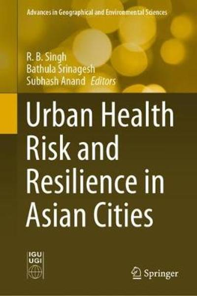 Urban Health Risk and Resilience in Asian Cities - R.B. Singh