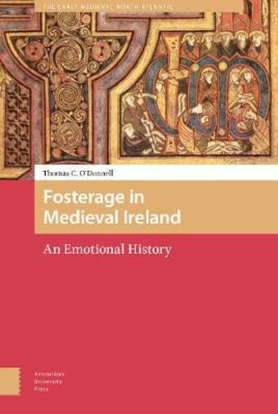 Fosterage in Medieval Ireland - Thomas O'Donnell