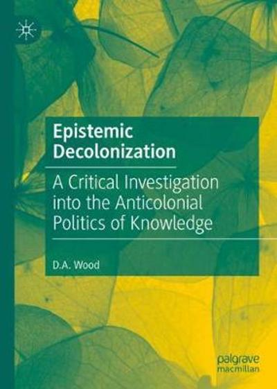 Epistemic Decolonization - D.A. Wood