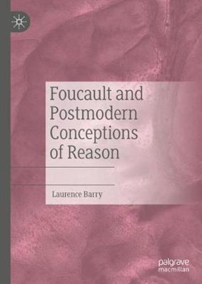Foucault and Postmodern Conceptions of Reason - Laurence Barry