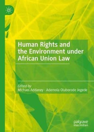 Human Rights and the Environment under African Union Law - Michael Addaney