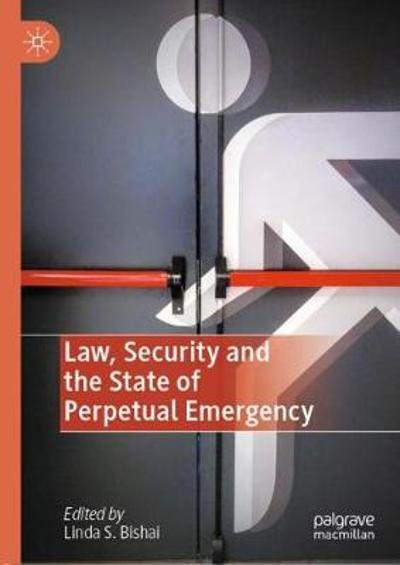 Law, Security and the State of Perpetual Emergency - Linda S. Bishai