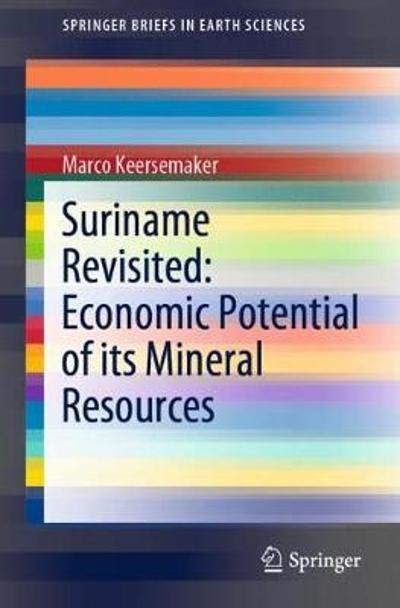 Suriname Revisited: Economic Potential of its Mineral Resources - Marco Keersemaker