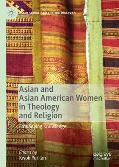 Asian and Asian American Women in Theology and Religion - Kwok Pui-lan