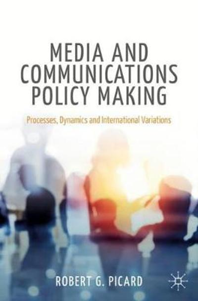 Media and Communications Policy Making - Robert G. Picard