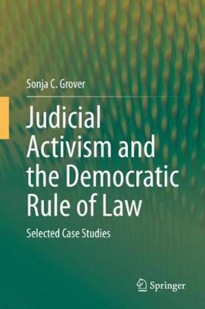 Judicial Activism and the Democratic Rule of Law - Sonja C. Grover